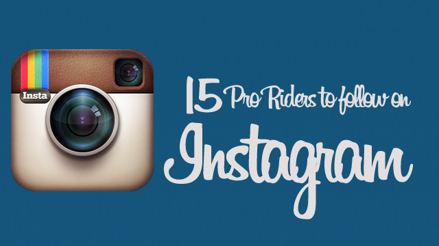 15 Pro riders to follow on Instagram